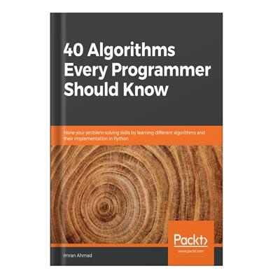 دانلود کتاب ۴۰ Algorithms Every Programmer Should Know Hone your problem-solving skills by learning different algorithms and their implementation in Python by Imran Ahmad