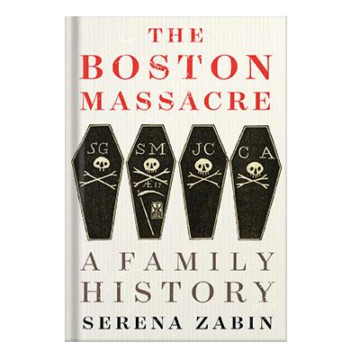 دانلود کتاب The Boston Massacre A Family History by Serena R.  Zabin