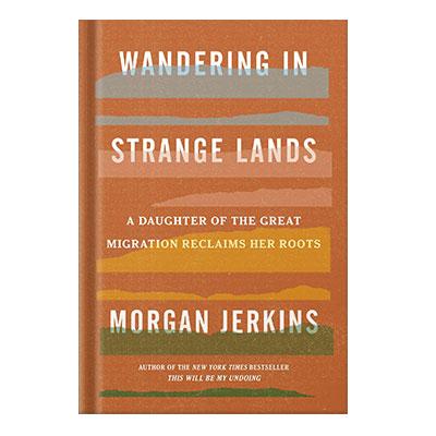 دانلود کتاب Wandering in strange lands a daughter of the great migration reclaims her roots by Jerkins, Morgan