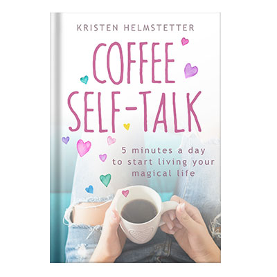 دانلود کتاب Coffee Self-Talk 5 Minutes a Day to Start Living Your Magical Life by Helmstetter, Kristen