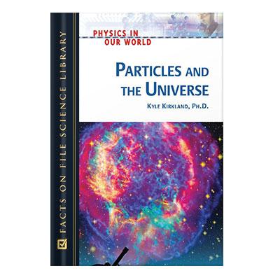 دانلود کتاب Particles and the Universe (Physics in Our World) by Kyle Kirkland